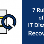 The 7 Rules of IT Disaster Recovery – Strengthen Disaster Preparedness
